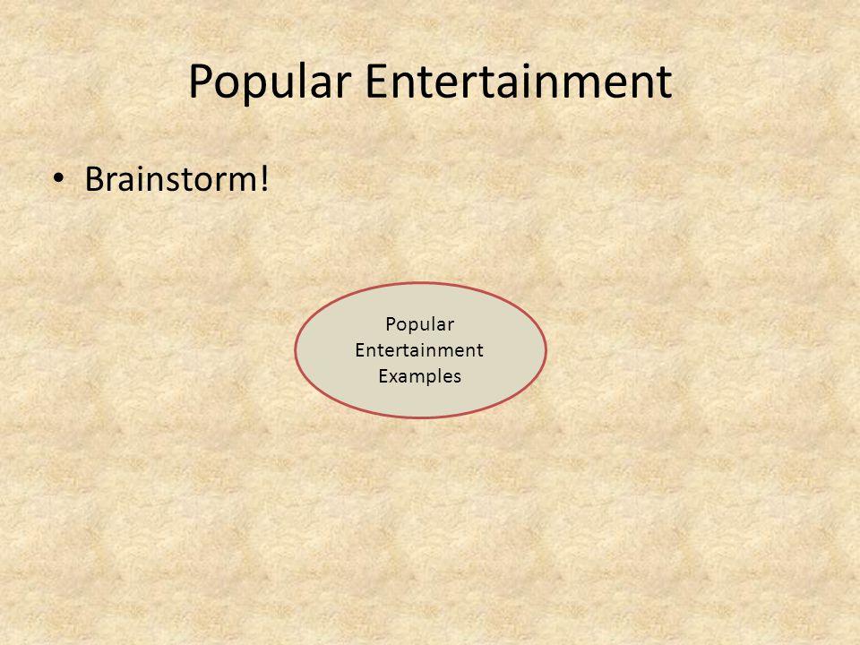 Popular Entertainment Brainstorm! Popular Entertainment Examples