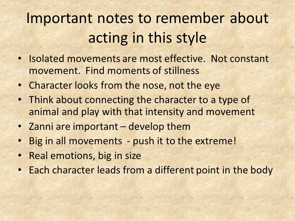 Important notes to remember about acting in this style Isolated movements are most effective. Not constant movement. Find moments of stillness Charact
