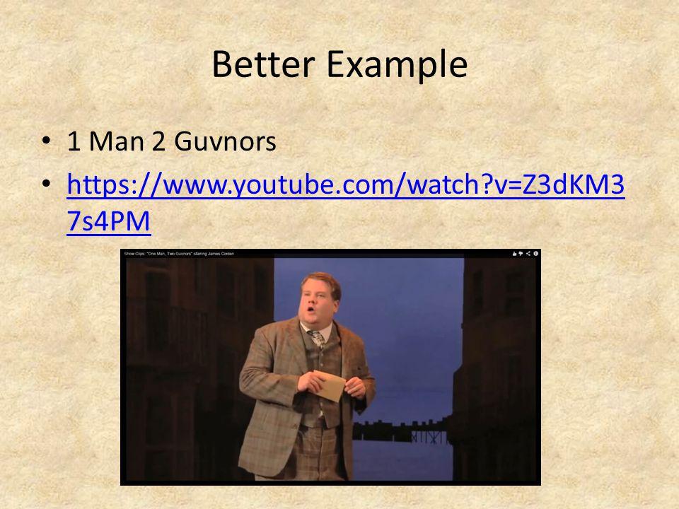 Better Example 1 Man 2 Guvnors https://www.youtube.com/watch v=Z3dKM3 7s4PM https://www.youtube.com/watch v=Z3dKM3 7s4PM