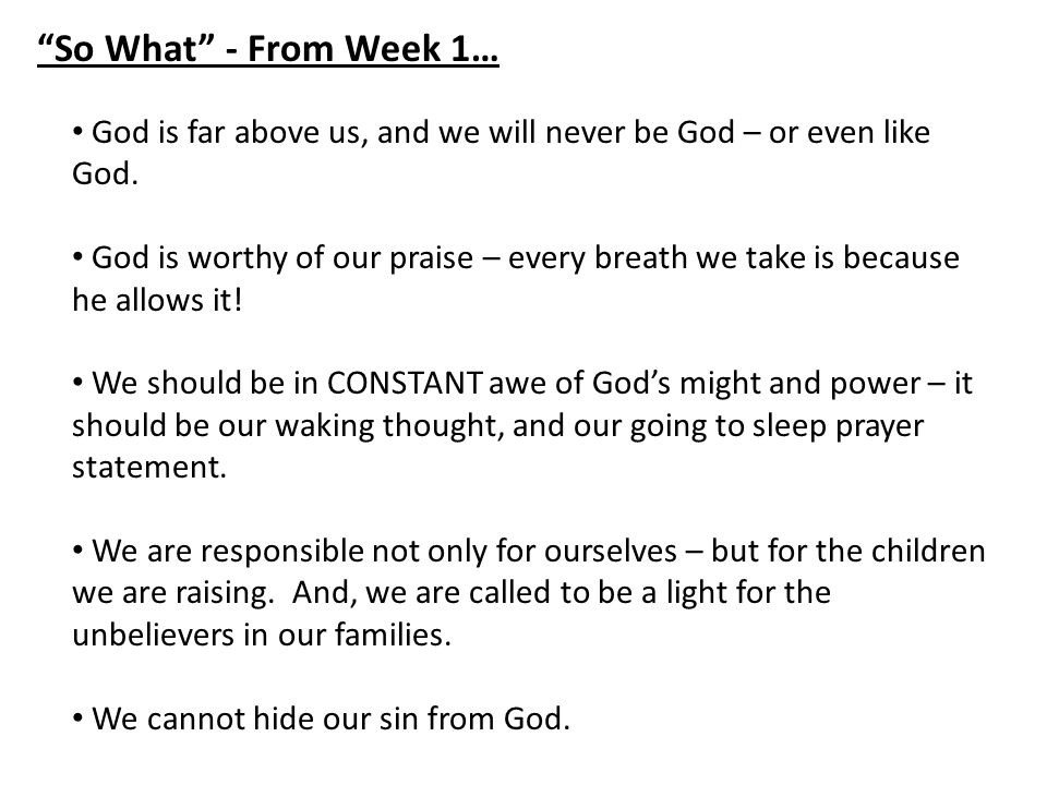 So What - From Week 1… God is far above us, and we will never be God – or even like God.