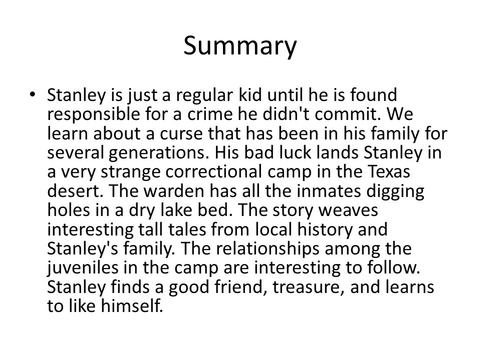 Summary Stanley is just a regular kid until he is found responsible for a crime he didn t commit.