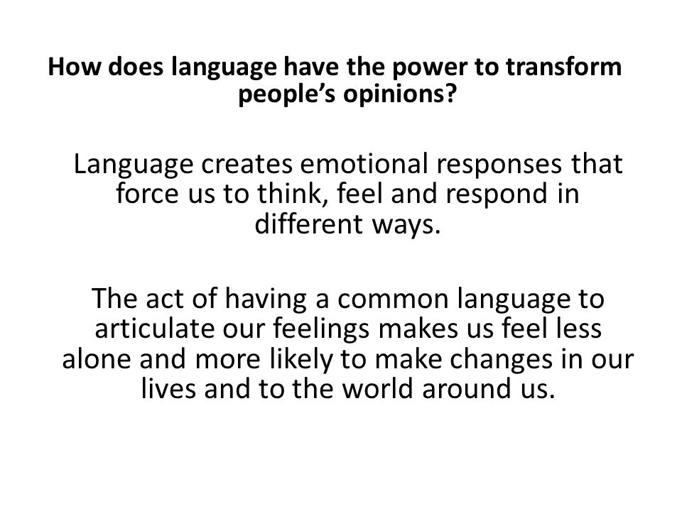 How does language have the power to transform people's opinions.