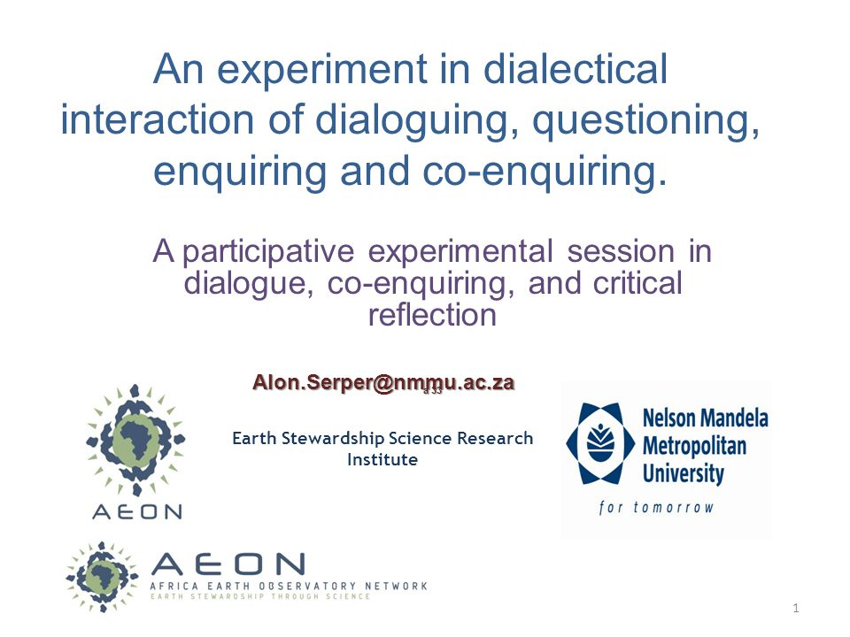 An experiment in dialectical interaction of dialoguing, questioning, enquiring and co-enquiring.