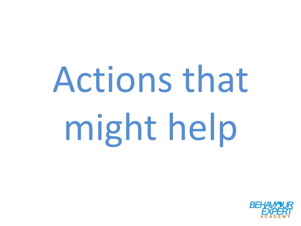 Actions that might help