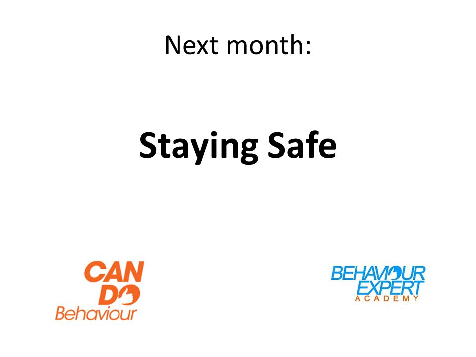 Next month: Staying Safe