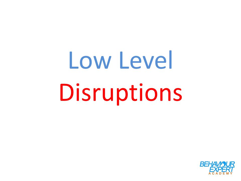 Low Level Disruptions
