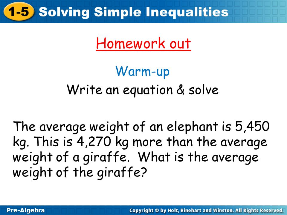 1-5 Solving Simple Inequalities Pre-Algebra Homework out Warm-up Write an equation & solve The average weight of an elephant is 5,450 kg. This is 4,27