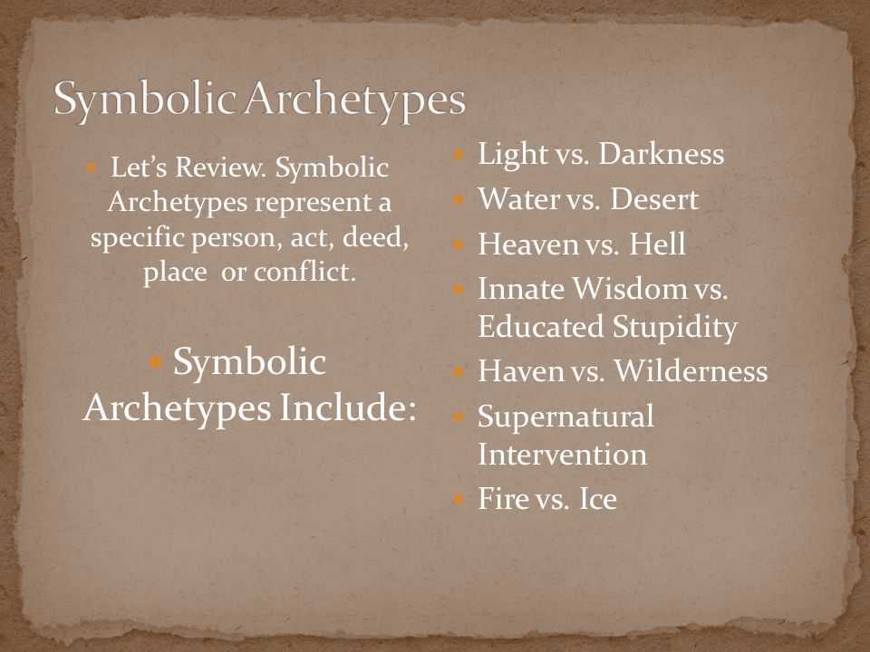 Let's Review. Symbolic Archetypes represent a specific person, act, deed, place or conflict.