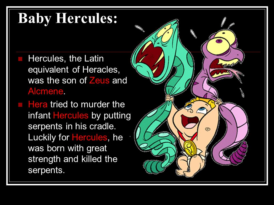 Education: Hercules had great strength and people treated him with awe and respect.