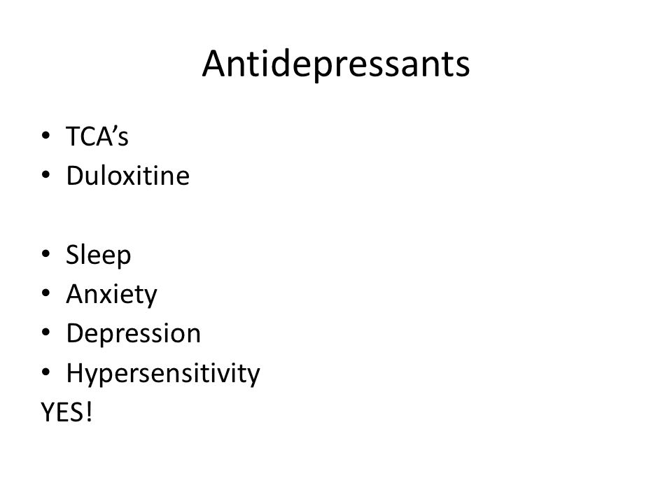 Antidepressants TCA's Duloxitine Sleep Anxiety Depression Hypersensitivity YES!