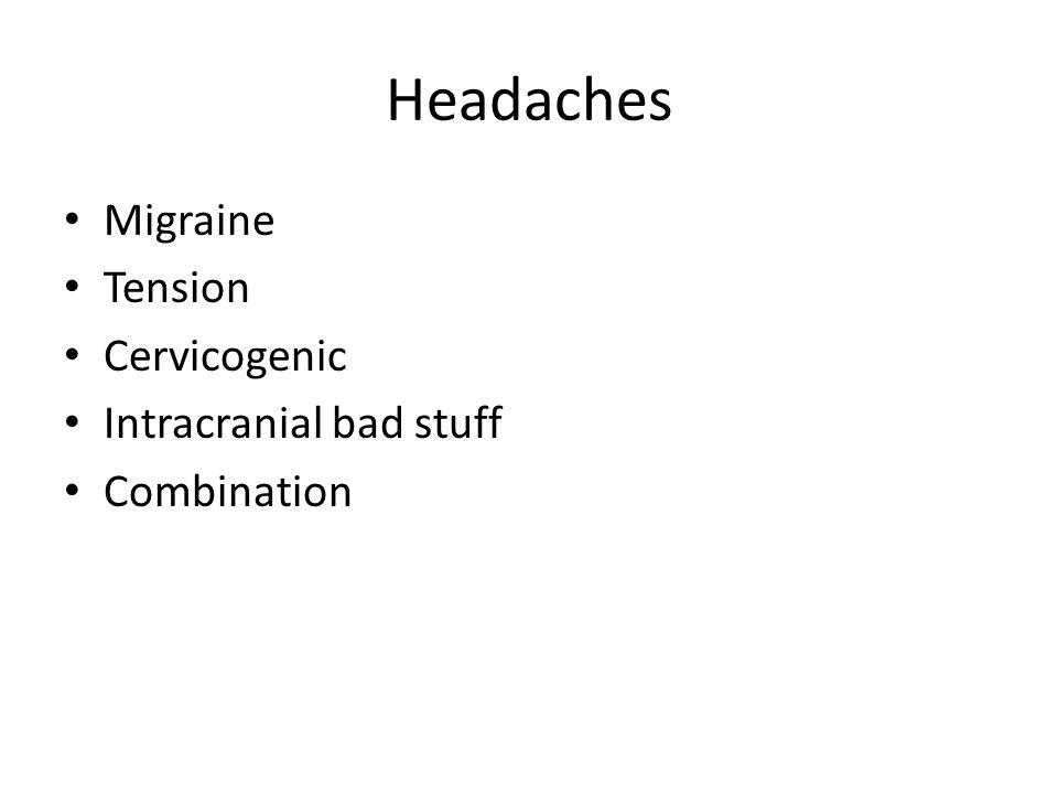 Headaches Migraine Tension Cervicogenic Intracranial bad stuff Combination