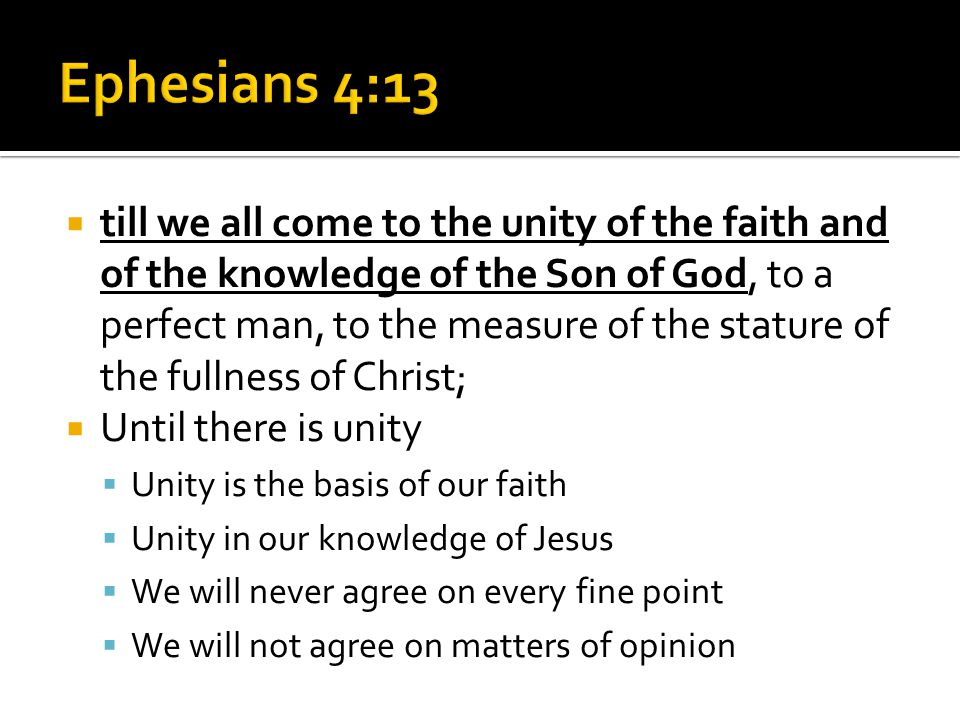  till we all come to the unity of the faith and of the knowledge of the Son of God, to a perfect man, to the measure of the stature of the fullness o