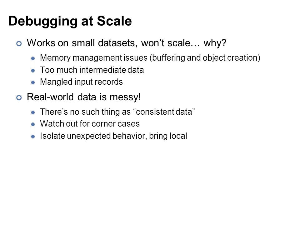 Debugging at Scale Works on small datasets, won't scale… why.