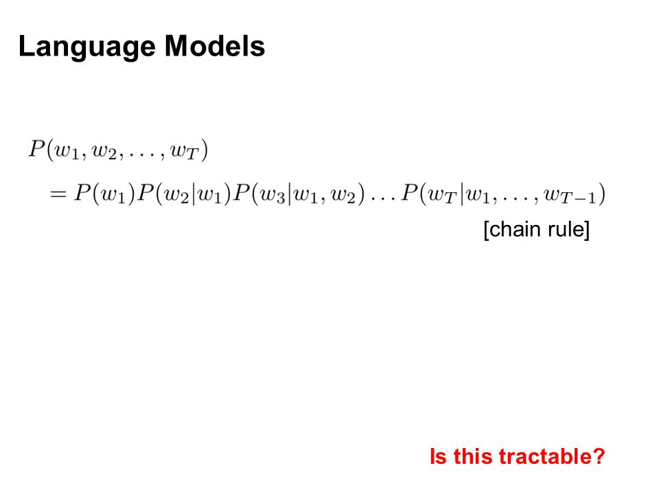 Language Models [chain rule] Is this tractable?