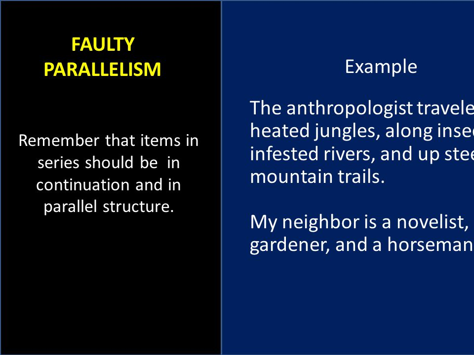 Example The anthropologist traveled into heated jungles, along insect- infested rivers, and up steep mountain trails.