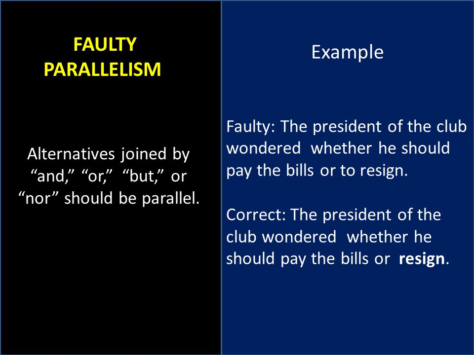 Example Faulty: The president of the club wondered whether he should pay the bills or to resign.