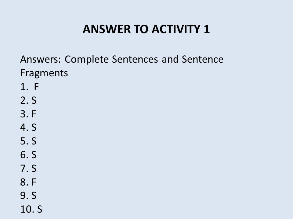 ANSWER TO ACTIVITY 1 Answers: Complete Sentences and Sentence Fragments 1.