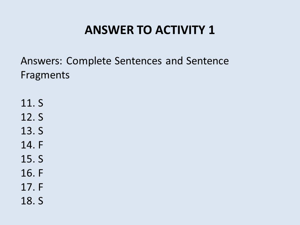 ANSWER TO ACTIVITY 1 Answers: Complete Sentences and Sentence Fragments 11.