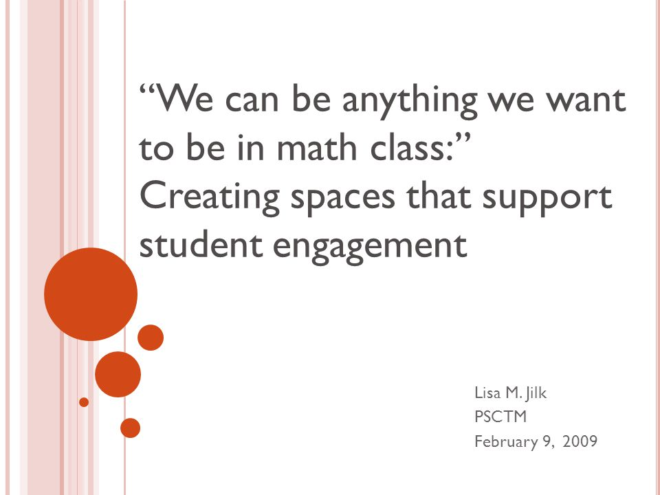 We can be anything we want to be in math class: Creating spaces that support student engagement Lisa M.