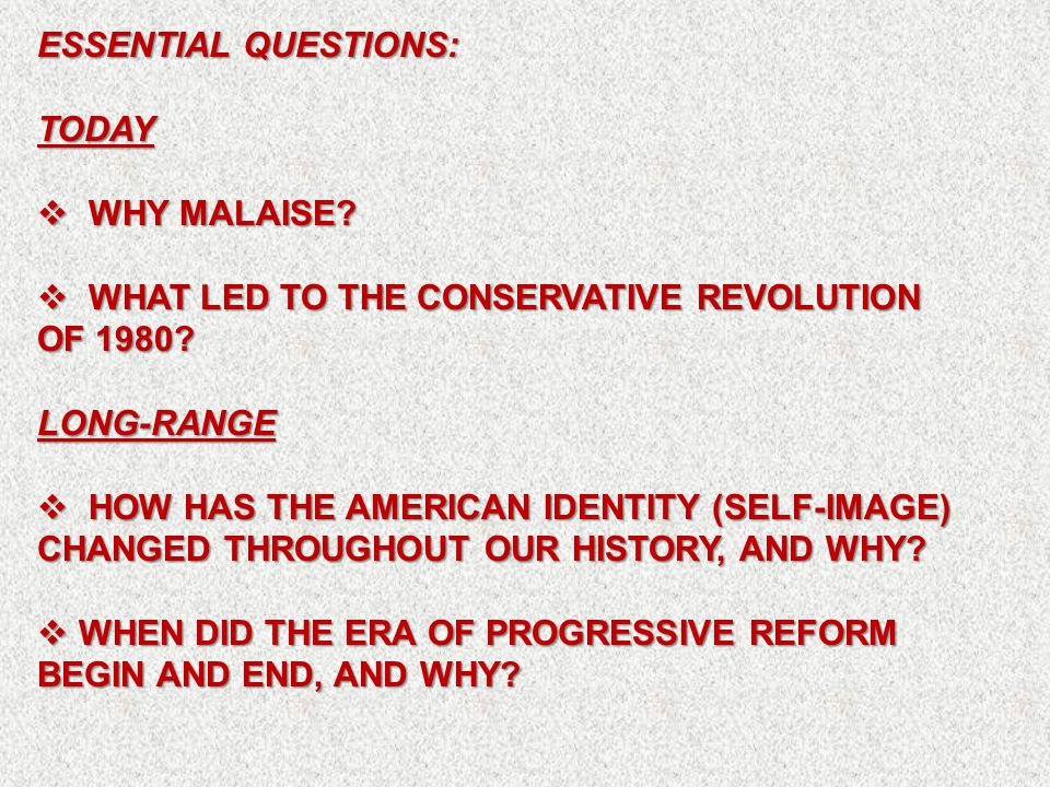 ESSENTIAL QUESTIONS: TODAY  WHY MALAISE. WHAT LED TO THE CONSERVATIVE REVOLUTION OF 1980.