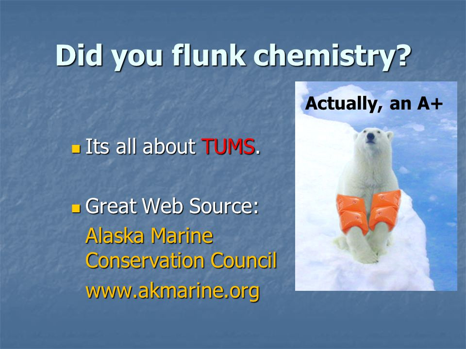 Did you flunk chemistry. Its all about TUMS. Its all about TUMS.