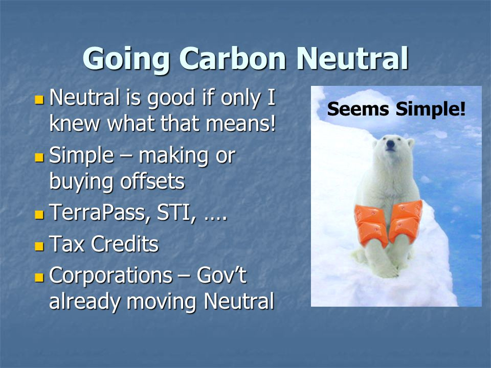 Going Carbon Neutral Neutral is good if only I knew what that means.