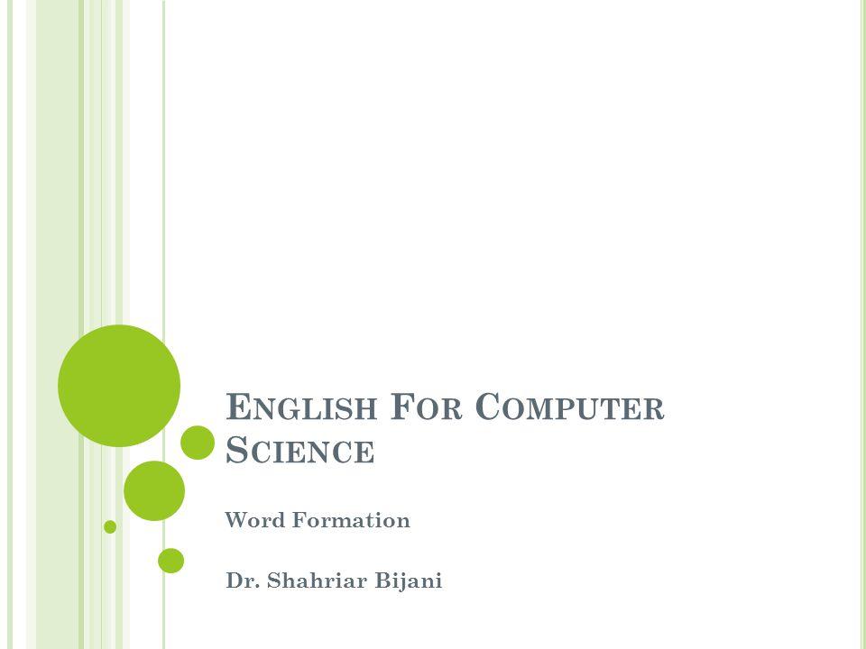 E NGLISH F OR C OMPUTER S CIENCE Word Formation Dr. Shahriar Bijani