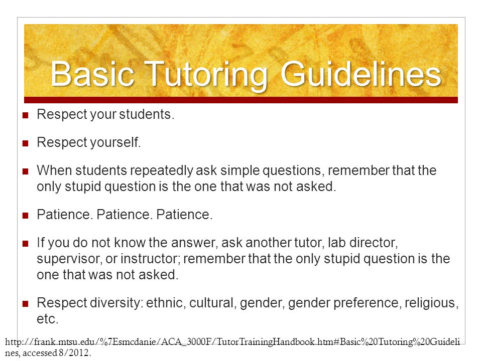 Basic Tutoring Guidelines Respect your students. Respect yourself.