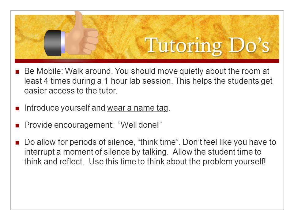 Tutoring Do's Be Mobile: Walk around.