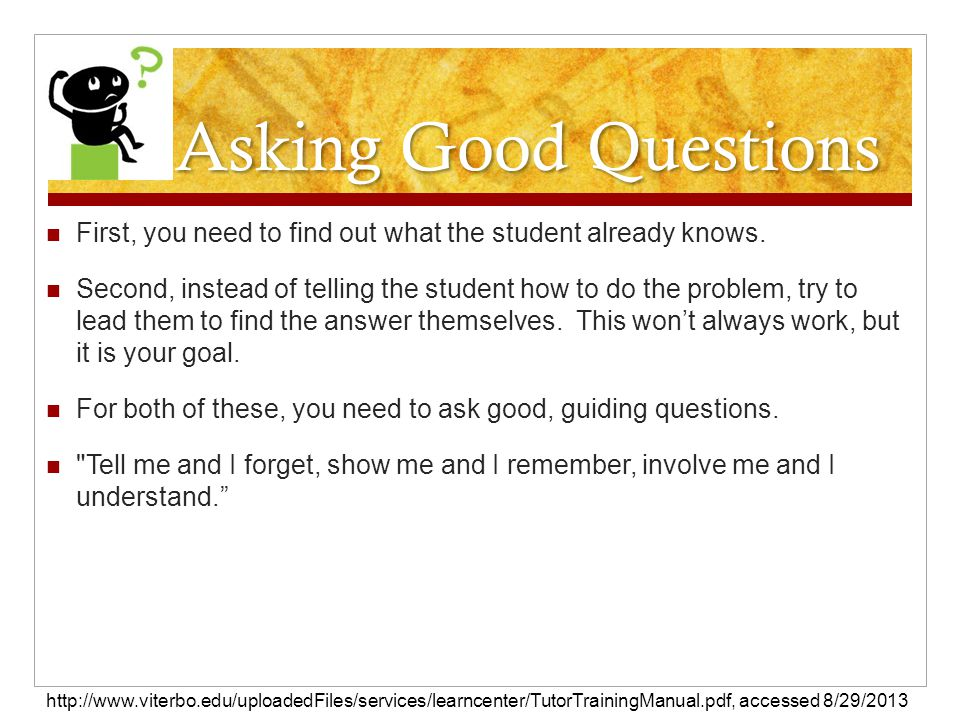 Asking Good Questions First, you need to find out what the student already knows.