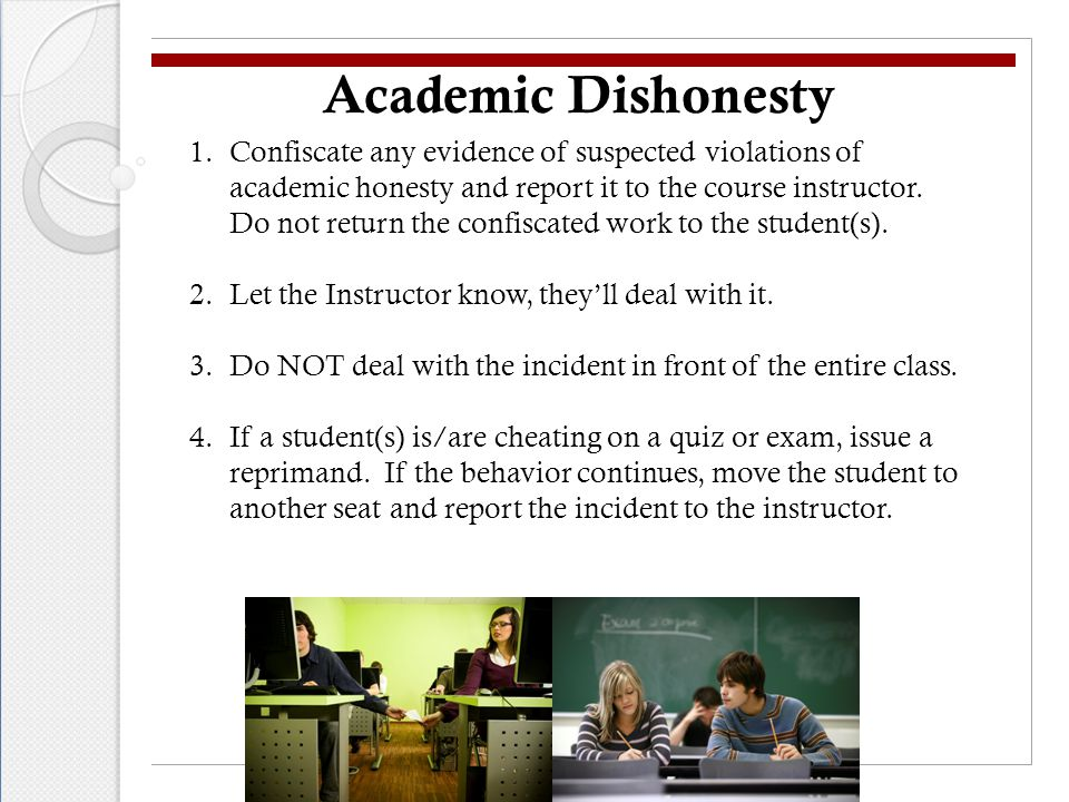 Academic Dishonesty 1.Confiscate any evidence of suspected violations of academic honesty and report it to the course instructor.