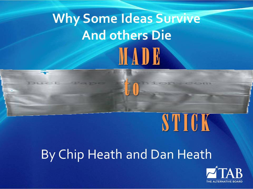 M A D E S T I C K t o Why Some Ideas Survive And others Die By Chip Heath and Dan Heath