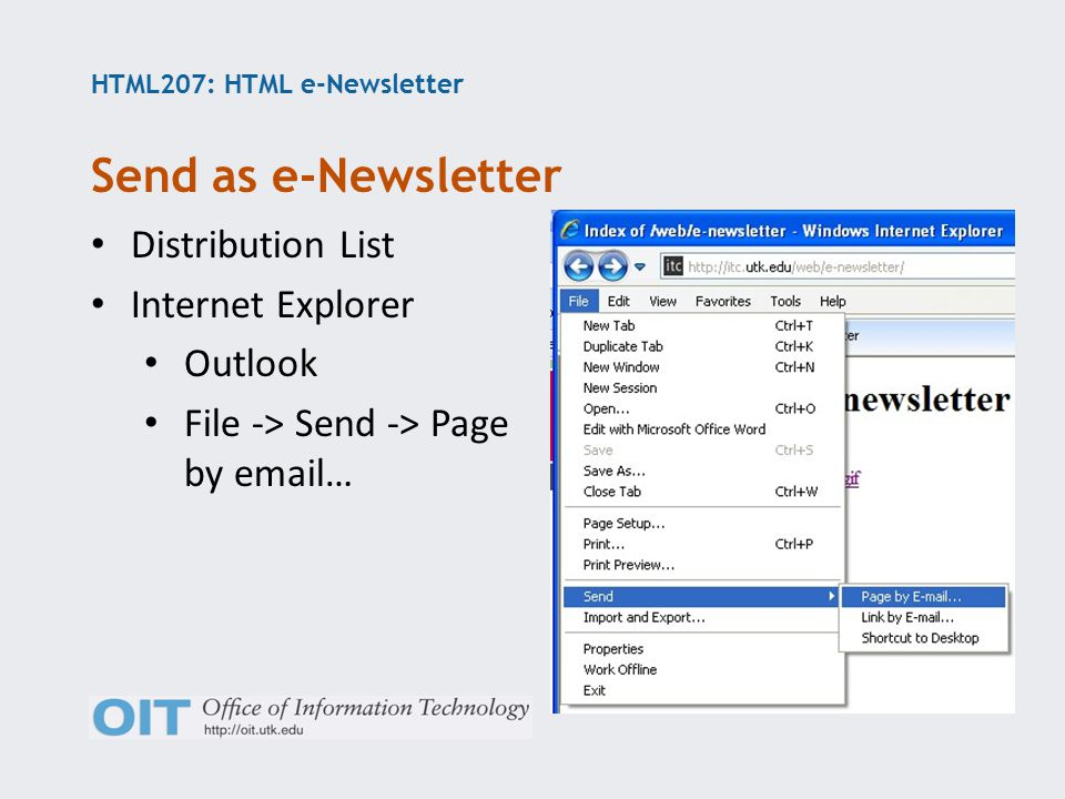 HTML207: HTML e-Newsletter Distribution List Internet Explorer Outlook File -> Send -> Page by email… Send as e-Newsletter