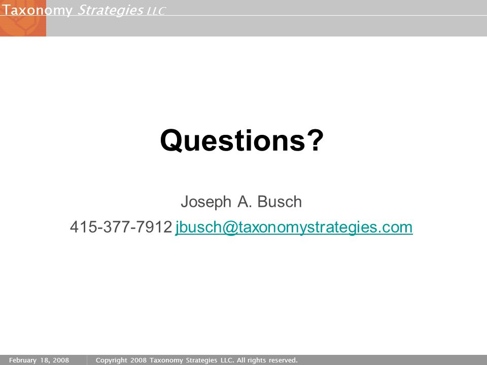 Strategies LLC Taxonomy February 18, 2008Copyright 2008 Taxonomy Strategies LLC. All rights reserved. Questions? Joseph A. Busch 415-377-7912 jbusch@t