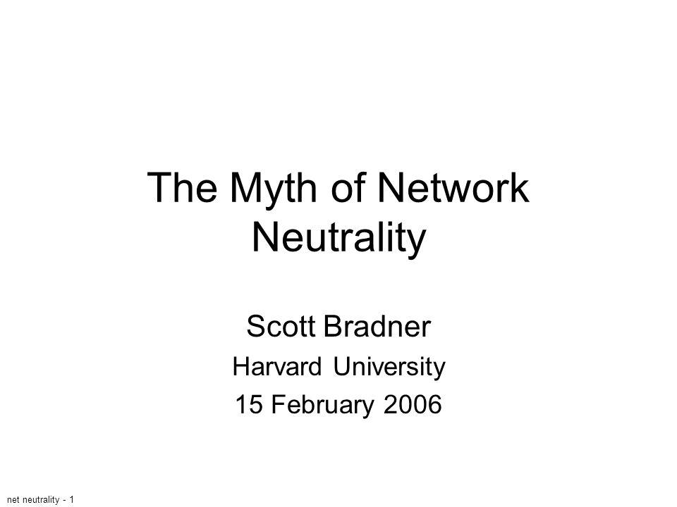 net neutrality - 1 The Myth of Network Neutrality Scott Bradner Harvard University 15 February 2006
