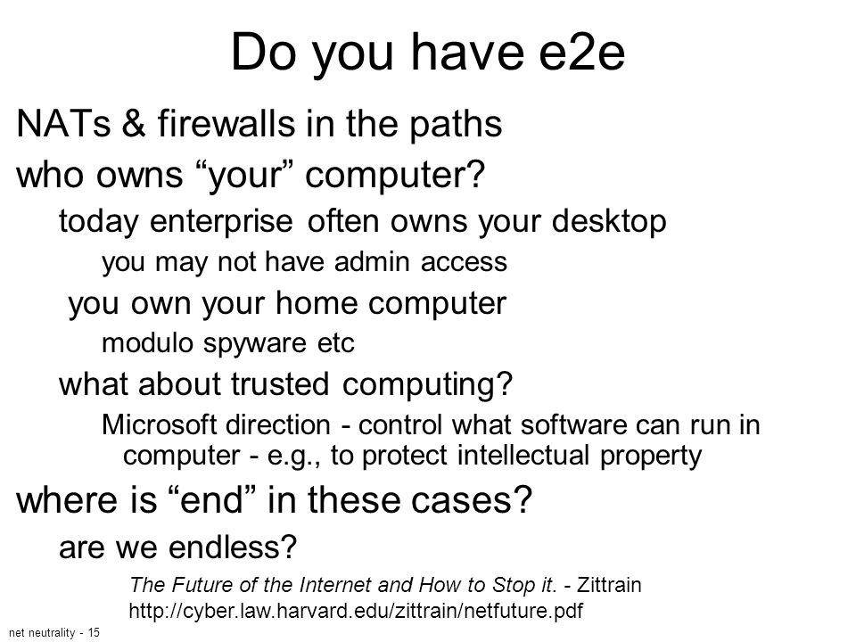 net neutrality - 15 Do you have e2e NATs & firewalls in the paths who owns your computer.