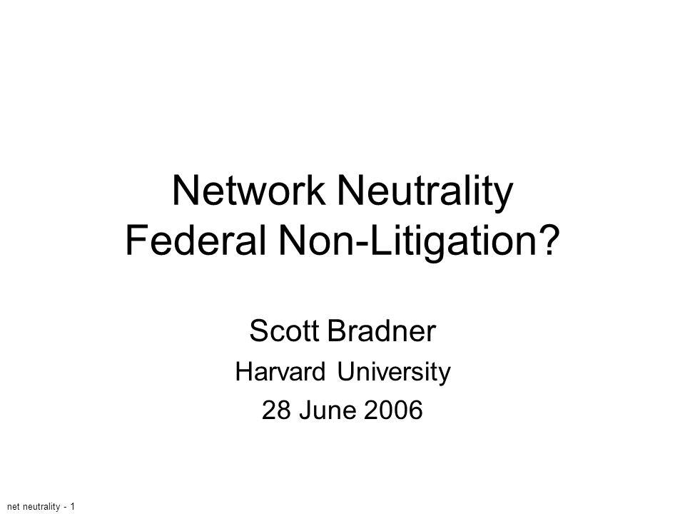 net neutrality - 1 Network Neutrality Federal Non-Litigation? Scott Bradner Harvard University 28 June 2006