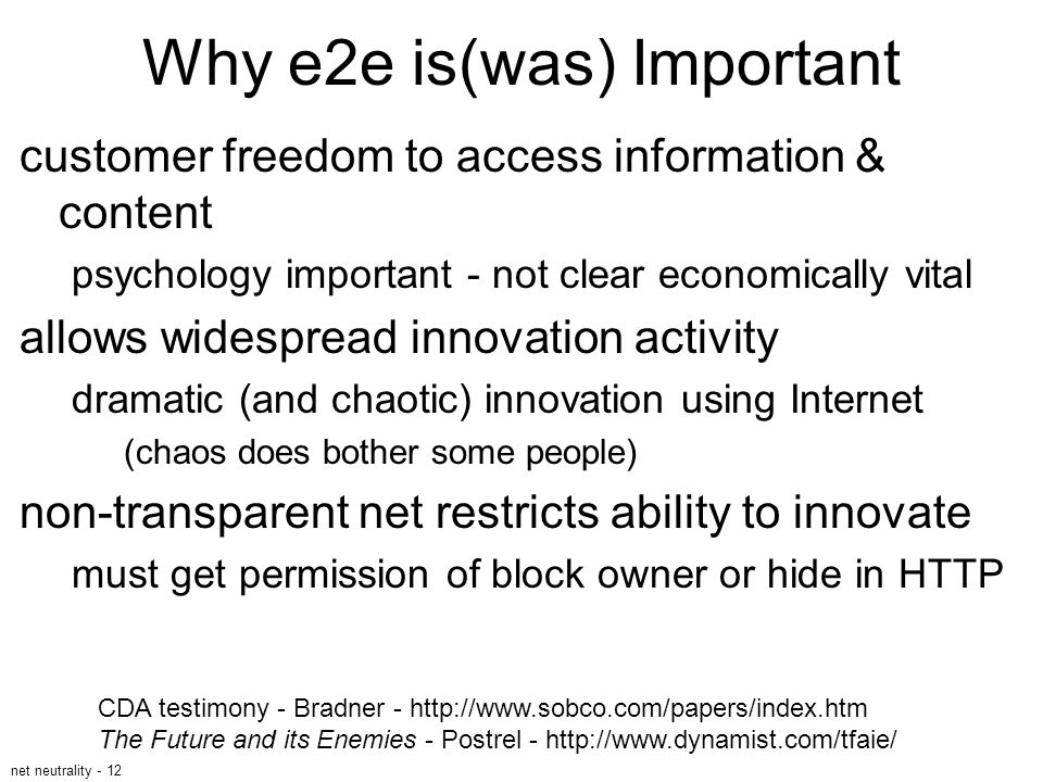 net neutrality - 12 Why e2e is(was) Important customer freedom to access information & content psychology important - not clear economically vital all