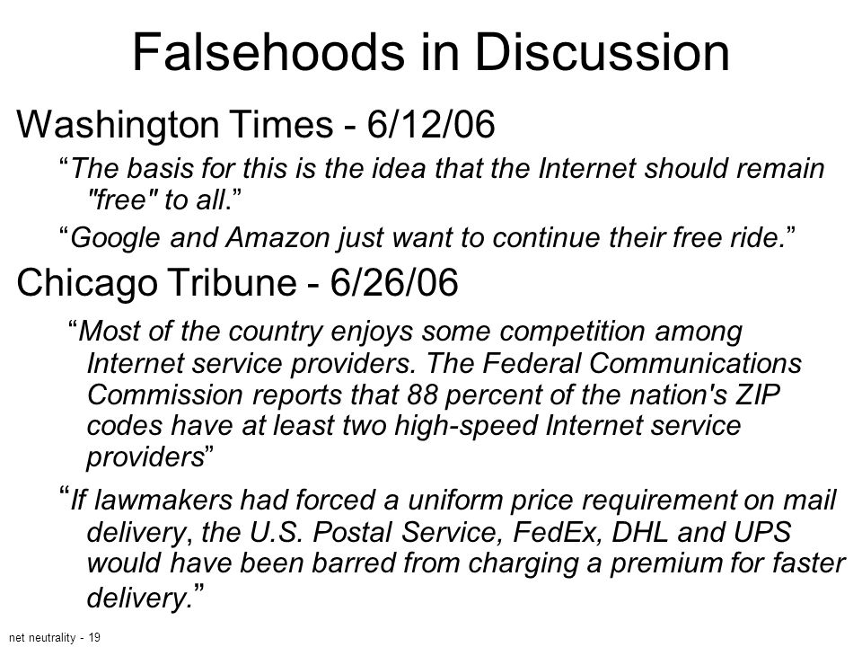"""net neutrality - 19 Falsehoods in Discussion Washington Times - 6/12/06 """"The basis for this is the idea that the Internet should remain"""