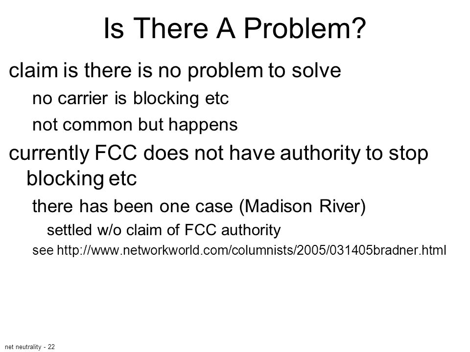 net neutrality - 22 Is There A Problem? claim is there is no problem to solve no carrier is blocking etc not common but happens currently FCC does not