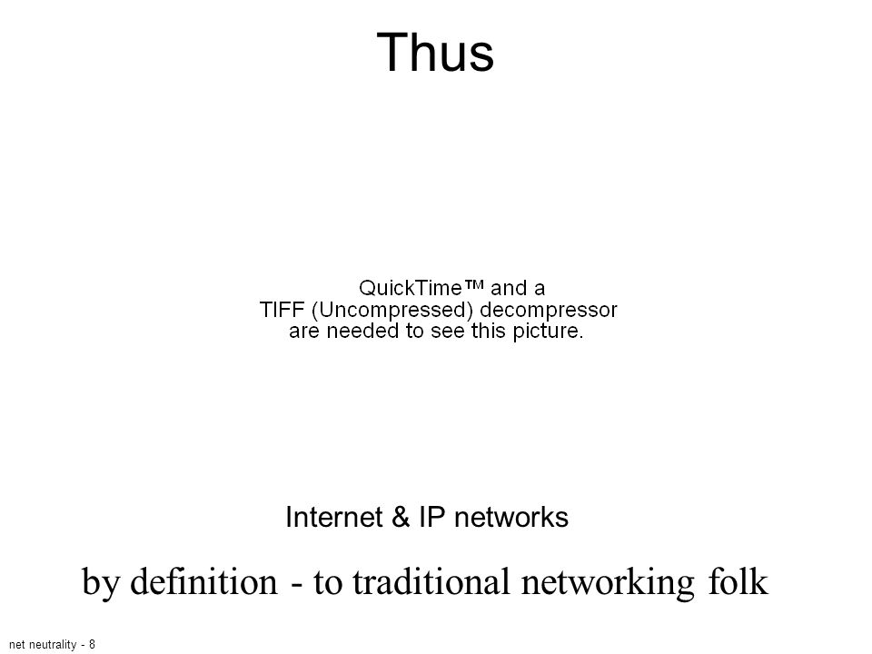 net neutrality - 8 Thus Internet & IP networks by definition - to traditional networking folk