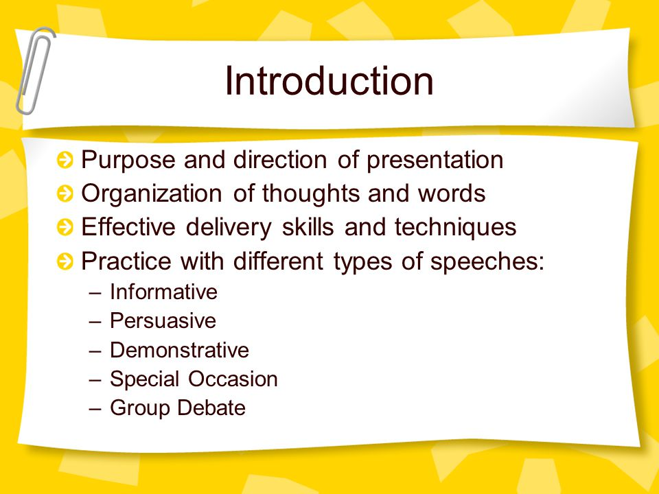 Introduction Purpose and direction of presentation Organization of thoughts and words Effective delivery skills and techniques Practice with different