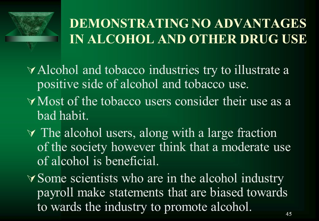 45 DEMONSTRATING NO ADVANTAGES IN ALCOHOL AND OTHER DRUG USE AAlcohol and tobacco industries try to illustrate a positive side of alcohol and tobacc