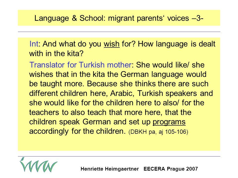 Henriette Heimgaertner EECERA Prague 2007 Language & School: migrant parents' voices –2- Int: But ideally,..