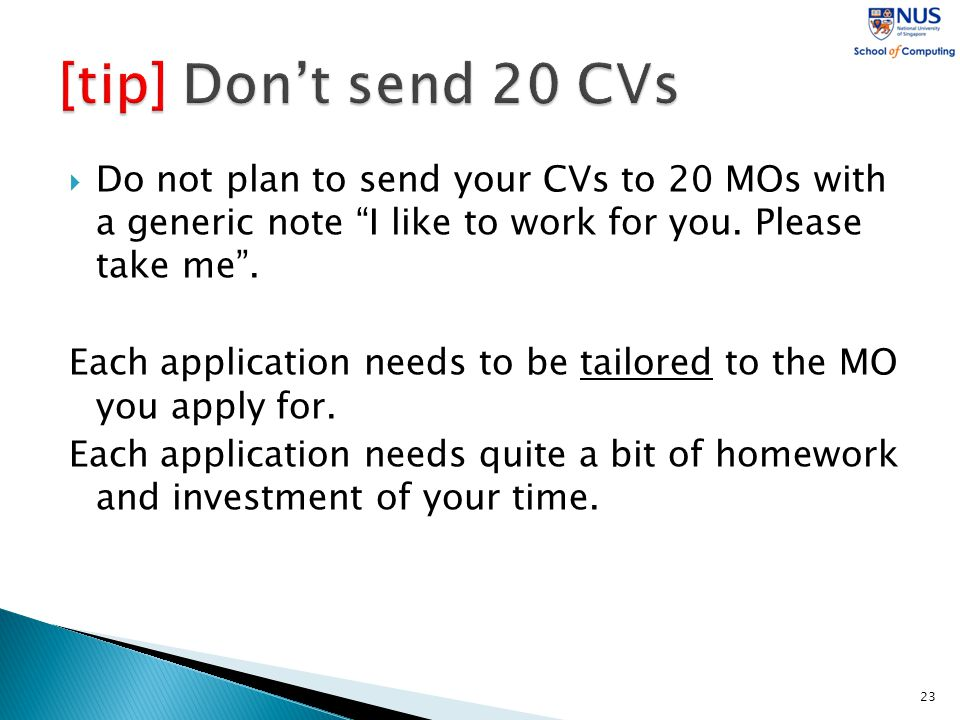  Do not plan to send your CVs to 20 MOs with a generic note I like to work for you.