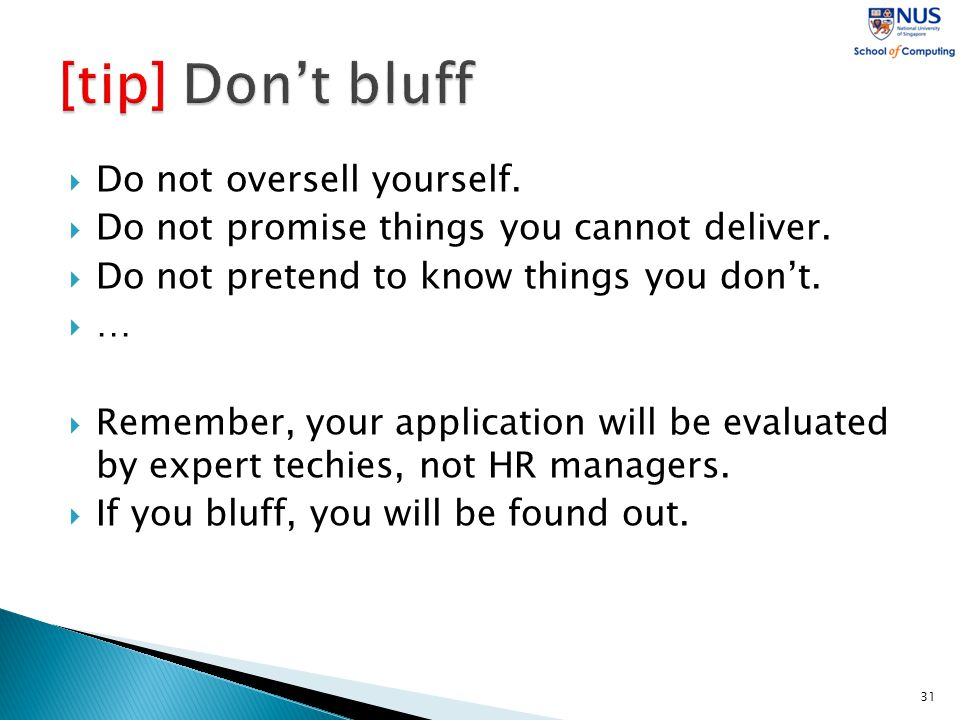  Do not oversell yourself.  Do not promise things you cannot deliver.