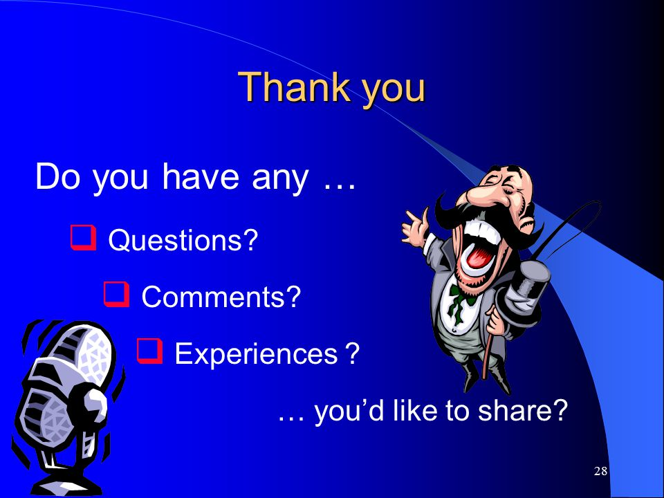 28 Thank you Do you have any …  Questions  Comments  Experiences … you'd like to share