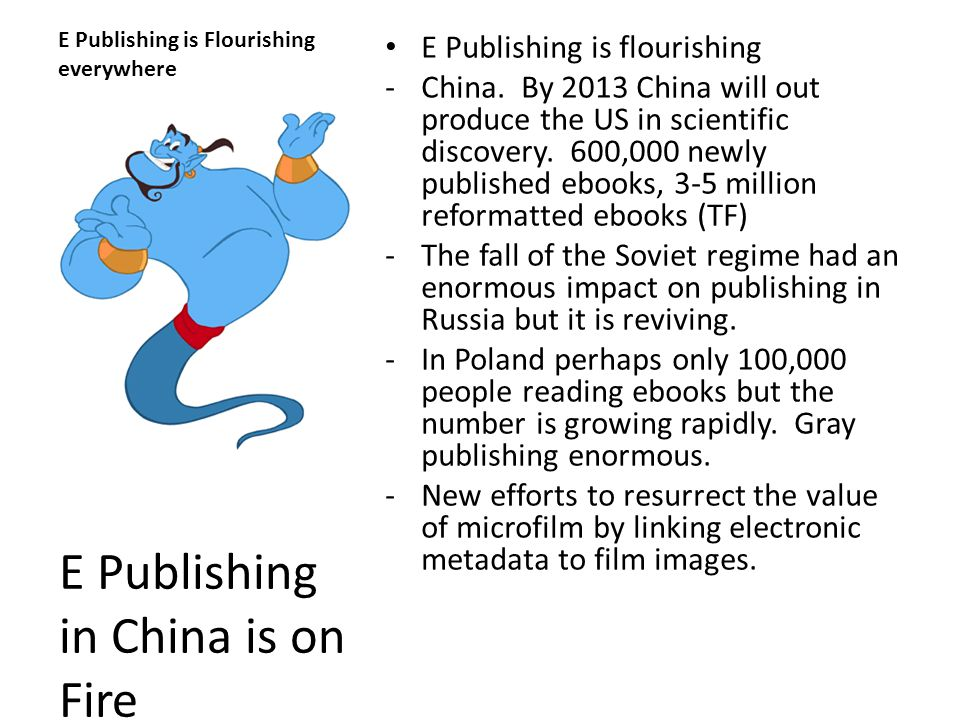 E Publishing is Flourishing everywhere E Publishing is flourishing -China. By 2013 China will out produce the US in scientific discovery. 600,000 newl