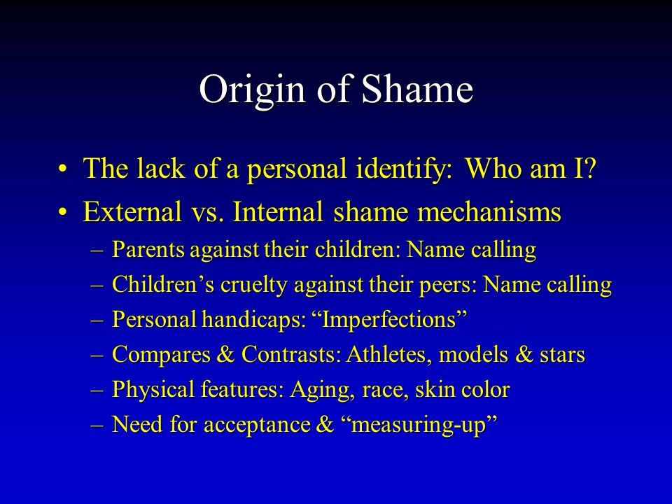 Origin of Shame TheThe lack of a personal identify: Who am I.