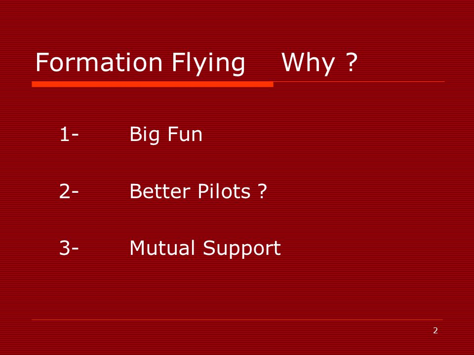 2 Formation Flying Why 1-Big Fun 2-Better Pilots 3-Mutual Support